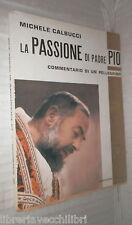 LA PASSIONE DI PADRE PIO Commentario di un pellegrino Michele Calbucci Religione
