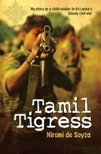 Tamil Tigress : My Story as a Child Soldier in Sri Lanka's Bloody Civil War by N