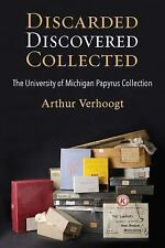 Discarded, Discovered, Collected : The University of Michigan Papyrus...