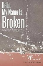 Hello, My Name Is Broken: A Confession, A Discussion, and The Things I'm Learnin
