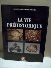 Société Préhistorique Française. LA VIE PRÉHISTORIQUE.   Techniques,culture,arts