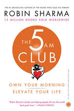 The 5 Am Club: Own Your Morning Elevate Your Life by Robin Sharma Brand New Book