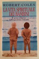 LA VITA SPIRITUALE DEI BAMBINI - Robert Coles - Rizzoli, 1° ediz. Ottobre 1992
