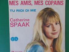 45 GIRI CATHERINE SPAAK MES AMIS , MES COPAINS / TU RIDI DI ME 1963 COME NUOVO
