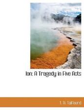 Ion: A Tragedy In Five Acts: By T. N. Talfourd