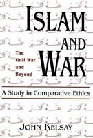 Islam and War : A Study in Comparative Ethics, Paperback by Kelsay, John, Bra...