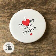 45mm Pin Badge Novelty/Rude/Fun/Funny Joke Cheap Gift/Present Friend Hate People