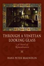 Through a Venetian Looking Glass: A Novel of Remembrances, Fiction, Historical F