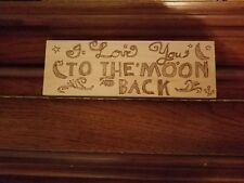Woodburned Sign Plaque Handmade USA I Love You To the Moon and Back