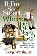 If I'm So Smart Where Did All My Money Go: Balancing Your Financial Objectives f