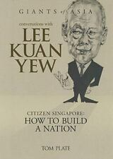 Conversations with Lee Kuan Yew: Citizen Singapore: How to Build a Nation