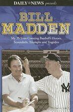 Bill Madden: My 25 Years Covering Baseballs Heroe