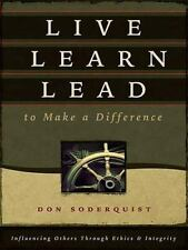 Live Learn Lead to Make a Difference: Influencing Others Through Ethics & Integr