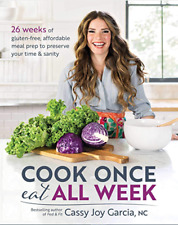 Cook Once, Eat All Week by Cassy Joy Garcia + GIFT (read the description)