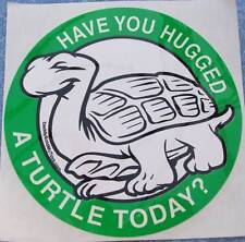 "Lot of 2 stickers ""Have You Hugged A Turtle Today?"" 5 inch round Turtle sticker"