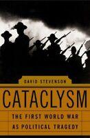 Cataclysm : The First World War As Political Tragedy by Stevenson, David