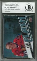 2015-16 ud overtime flash of excellence #fo16 BOBBY HULL auto BGS BAS AUTHENTIC