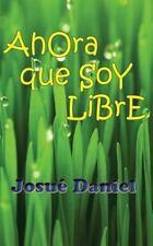 Ahora Que Soy Libre by Josué Daniel (2016, Paperback)