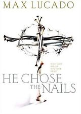 He Chose the Nails,Max Lucado