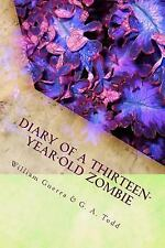 Diary of a Thirteen-Year-Old Zombie by Geoffrey Todd and William Guerra...