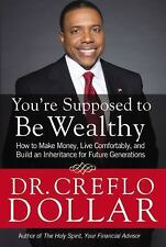 You're Supposed to Be Wealthy: How to Make Money, Live Comfortably, and  Build a