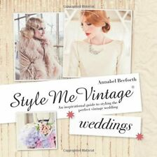 Style Me Vintage: Weddings: An Inspirational Guide to Styling the Perfect Vint,
