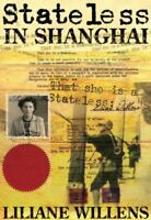 Stateless in Shanghai Willens, Liliane Paperback Collectible - Good