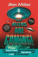 The Aliens Are Coming!: The Exciting and Extraor, Miller, Ben, New