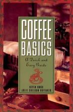 Coffee Basics : A Quick and Easy Guide by Julie Sheldon Huffaker and Kevin...