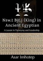 Nsw. T Bjt. J (King) in Ancient Egyptian : A Lesson in Paronymy and Leadershi...