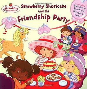 Strawberry Shortcake and the Friendship Party Monique Z. Stephens