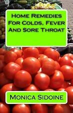 Home Remedies for Colds, Fever and Sore Throat by Monica Sidoine (2016,...