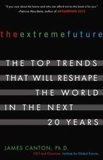 The Extreme Future: The Top Trends That Will Reshape the World in the Next 20 Ye