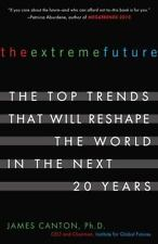 The Extreme Future: The Top Trends That Will Reshape the World in the Next 20 Y