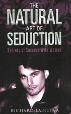The Natural Art of Seduction: Secrets of Success With Women,Richard La Ruina