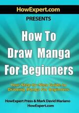 How to Draw Manga for Beginners : Your Step-By-Step Guide to Drawing Manga fo...