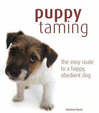 Puppy Taming : The Easy Route to a Happy Obedient Dog by Caroline Davis... NEW