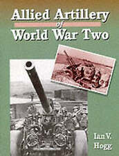 Allied Artillery of World War Two by Ian V. Hogg (Hardback, 1998)