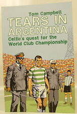 Tom Campbell - Tears in Argentina Celtic's quest for the World Club - lrg PB VGC