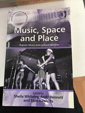 Music, Space and Place: Popular Music and Cultural Identity by Andy Bennett...
