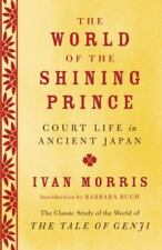 The World of the Shining Prince : Court Life in Ancient Japan by Ivan Morris...