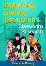 Improving Literacy Instruction with Classroom Research by Theresa A. Deeney...
