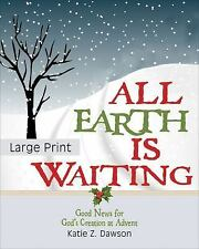 All Earth Is Waiting [Large Print]: Good News for God's Creation at Advent (Pape
