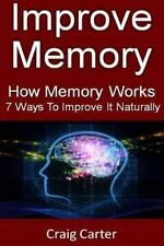 Improve Memory : How Memory Works and 7 Ways to Improve It Naturally by Craig...
