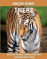 Tigers Beautiful Pictures & Interesting Facts Kids Book about Ti by Bemer Vincen