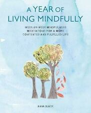 A Year of Living Mindfully: Week-by-week mindfulness meditations for a more cont