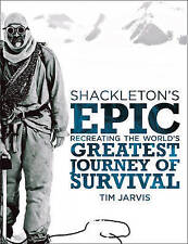Shackleton's Epic: Recreating the World's Greatest Journey of Survival by Tim...