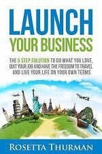 Launch Your Business : The 5 Step Solution to Do What You Love, Quit Your Job a…
