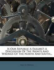 Is Our Republic A Failure?: A Discussion Of The Rights And Wrongs Of The North A