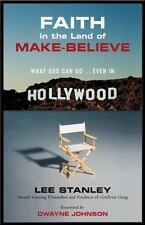 Faith in the Land of Make Believe What God Can Do.Even in Hollywood  Lee Stanley